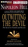 By Napoleon Hill Napoleon Hill's Outwitting the Devil: The Secret to Freedom and Success (Unabridged)