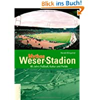 Mythos Weser-Stadion. 80 Jahre Fußball, Kultur und Politik