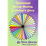 Universal Allergy Healing: A Mother's Story ~ Dora Sharpe