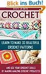 Crochet: Learn to Make 30 Beautiful C...