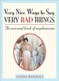 Very Nice Ways to Say Very Bad Things: An Unusual Book of Euphemisms (1402208855) by Linda Berdoll