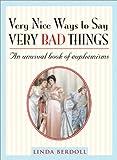 Very Nice Ways to Say Very Bad Things: An Unusual Book of Euphemisms (1402208855) by Linda Berdoll