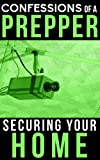 Confessions Of A Prepper: How To Secure Your Home, Protect Your Family, And Survive Any Disaster