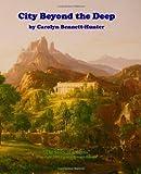 Carolyn Bennett-Hunter City Beyond the Deep:: The Story of Atlantis, The Flood & More