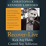 img - for Recover to Live: Kick Any Habit, Manage Any Addiction: Your Self-Treatment Guide to Alcohol, Drugs, Eating Disorders, Gambling, Hoarding, Smoking, Sex, and Porn book / textbook / text book