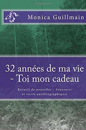 32 annees de ma vie - Toi mon cadeau: Recueil de nouvelles - Souvenirs et recits autobiographiques