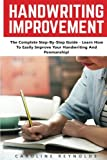 img - for Handwriting Improvement: The Complete Step-By-Step Guide - Learn How To Easily Improve Your Handwriting And Penmanship! (Improve Handwriting, Penmanship, Handwriting Analysis) book / textbook / text book