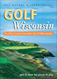 img - for Golf Wisconsin: The Official Guide to the State's Top 25 Public Courses . . . Plus 50 More Fun Places to Play book / textbook / text book