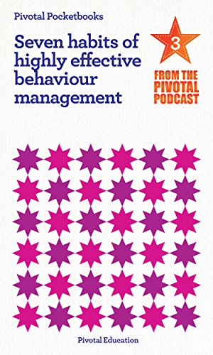 the-seven-habits-of-highly-effective-behaviour-management-pivotal-podcast-pocketbook-3-pivotal-podca