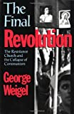 The Final Revolution: The Resistance Church and the Collapse of Communism (0195166647) by Weigel, George