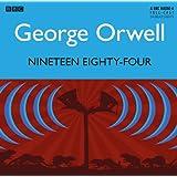 Nineteen Eighty-Four: A BBC Full-Cast Radio Drama (BBC Radio 4 Dramas) ~ George Orwell