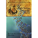 Darwin, Then and Now: The Most Amazing Story in the History of Science ~ Richard William Nelson