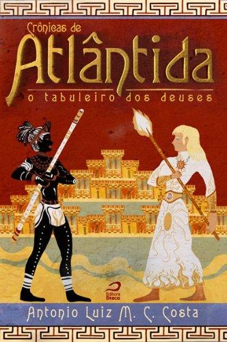 Antonio Luiz M. C. Costa - Crônicas de Atlântida: O tabuleiro dos deuses