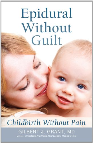 Epidural Without Guilt: Childbirth Without Pain