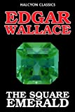 The Square Emerald by Edgar Wallace (Halcyon Classics) TOP KAUF