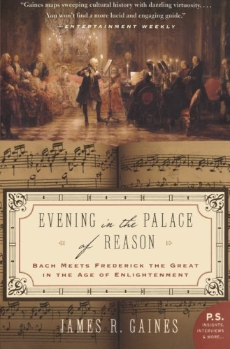 Evening in the Palace of Reason: Bach Meets Frederick the Great in the Age of Enlightenment: James R. Gaines: 9780007156610: Amazon.com: Books