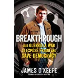 Breakthrough: Our Guerilla War to Expose Fraud and Save Democracy ~ James O'Keefe