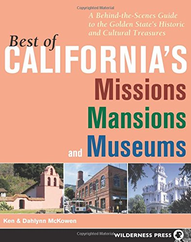 Best of California's Missions, Mansions, and Museums: A Behind-the-Scenes Guide to the Golden State's Historic and Cultu