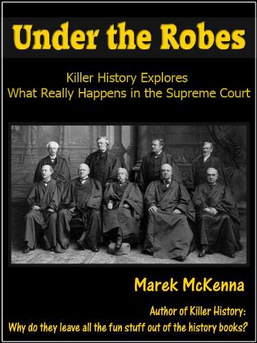 Under the Robes: Killer History Examines What Really Happens In the Supreme Court