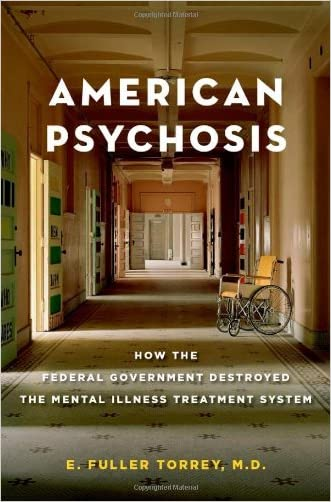 American Psychosis: How the Federal Government Destroyed the Mental Illness Treatment System written by E. Fuller Torrey