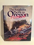 img - for The Southern Pacific in Oregon Pictorial book / textbook / text book