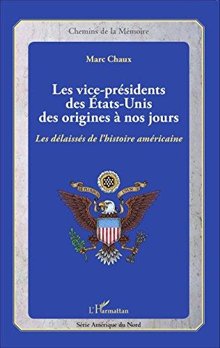 les-vice-presidents-des-etats-unis-des-origines-a-nos-jours-les-delaisses-de-lhistoire-americaine-ch