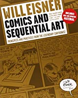 Comics and Sequential Art - Principles and Practices from the Legendary Cartoonist