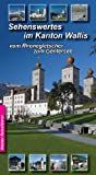 Reiseführer - Sehenswertes im Wallis: fast alle Sehenswürdigketen vom Rhonegletscher bis zum Genfersee