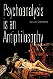 Psychoanalysis is an Antiphilosophy (0748678948) by Clemens, Justin