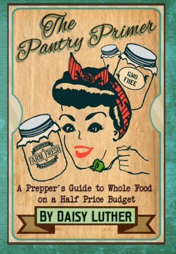 The Pantry Primer: A Prepper's Guide to Whole Food on a Half-Price Budget