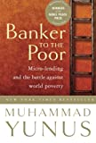 Banker to the Poor: Micro-Lending and the Battle Against World Poverty (1586481983) by Yunus, Muhammad