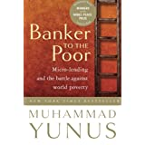 Banker to the Poor: Micro-Lending and the Battle Against World Povertypar Muhammad Yunus