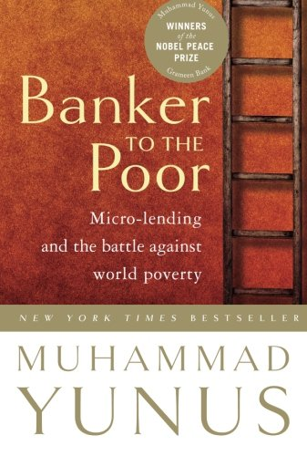 Banker To The Poor: Micro-Lending and the Battle Against...