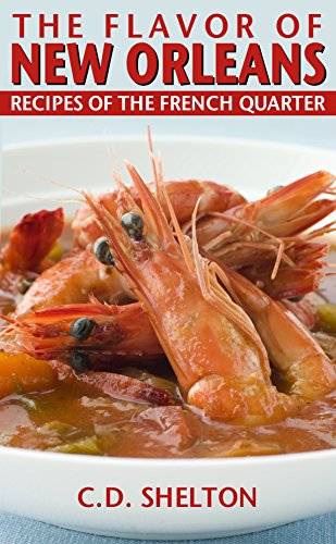 The Flavor of New Orleans: Recipes of the French Quarter by C.D. Shelton