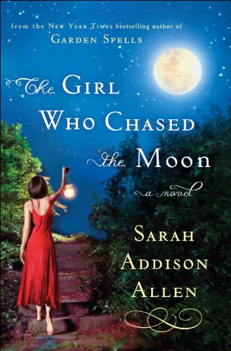 The Girl Who Chased the Moon  A Novel, Sarah Addison Allen