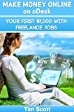 Make Money Online on oDesk: Your First $1,000 with Freelance Jobs (make money from internet) (freelance, freelancing, freelance writing)