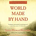 World Made by Hand: The World Made by Hand Novels, Book 1 (       UNABRIDGED) by James Howard Kunstler Narrated by Jim Meskimen