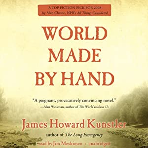World Made by Hand: The World Made by Hand Novels, Book 1 | [James Howard Kunstler]