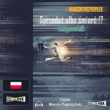 Sprzedaz albo smierc!? Antyporadnik (       UNABRIDGED) by Marcin Przybylek Narrated by Marcin Popczynski