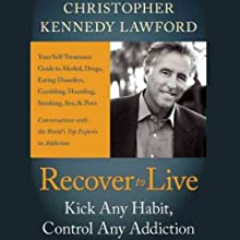 Recover to Live: Kick Any Habit, Manage Any Addiction: Your Self-Treatment Guide to Alcohol, Drugs, Eating Disorders, Gambling, Hoarding, Smoking, Sex, and Porn Audiobook by Christopher Kennedy Lawford Narrated by Seth Michael Donsky