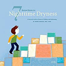 Seven Steps to Nighttime Dryness: A Practical Guide for Parents of Children with Bedwetting - Second Edition (       UNABRIDGED) by Renee Mercer, MSN, CPNP Narrated by Anne Marie, Susan Silvey