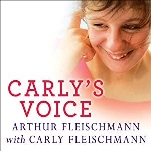 Carly's Voice: Breaking Through Autism | [Arthur Fleischmann, Carly Fleischmann]