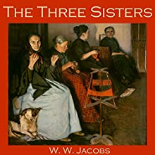 The Three Sisters (       UNABRIDGED) by W. W. Jacobs Narrated by Cathy Dobson