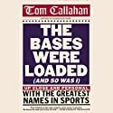 The Bases Were Loaded (And So Was I): Up Close and Personal with the Greatest Names in Sports (       UNABRIDGED) by Tom Callahan Narrated by David Fuller