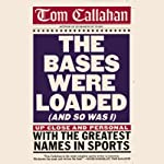 The Bases Were Loaded (And So Was I): Up Close and Personal with the Greatest Names in Sports | Tom Callahan
