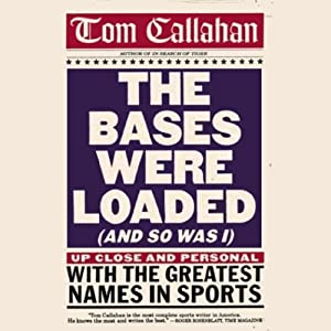 The Bases Were Loaded (And So Was I): Up Close and Personal with the Greatest Names in Sports | [Tom Callahan]