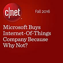 Microsoft Buys Internet-Of-Things Company Because Why Not? Other by Ian Sherr Narrated by Rex Anderson