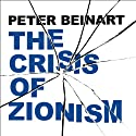 The Crisis of Zionism Audiobook by Peter Beinart Narrated by Lloyd James