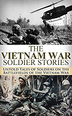 The Vietnam War Soldier Stories: Untold Tales of Soldiers on the Battlefields of the Vietnam War (Vietnam war, soldier stories, Flashing Saber, We Were ... Corp, Vietnam History, Vietnam memoirs, Ma)