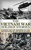 The Vietnam War Soldier Stories: Untold Tales of Soldiers on the Battlefields of the Vietnam War (Vietnam war, soldier stories, We Were Soldiers, Gunship ... Corp, Vietnam History, Vietnam memoirs)